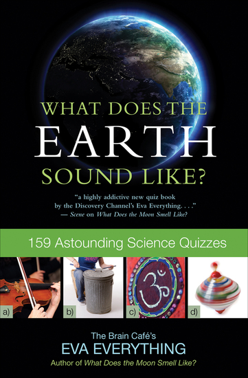 What Does the Earth Sound Like? - 159 Astounding Science Quizzes - cover