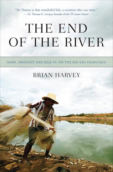 The End of the River - Dams Drought and Déjà Vu on the Rio São Francisco - cover