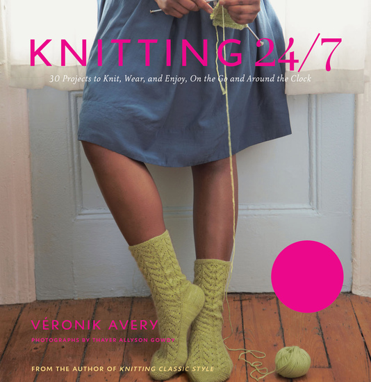 Knitting 24 7 - 30 Projects to Knit Wear and Enjoy On the Go and Around the Clock - cover