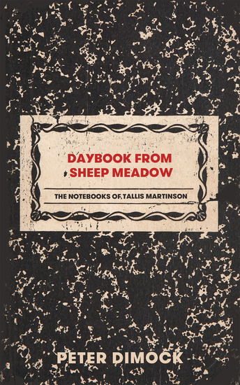 Daybook from Sheep Meadow - The Notebooks of Tallis Martinson - cover