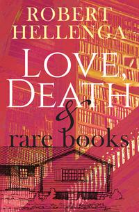 Read Love Death & Rare Books by Robert Hellenga