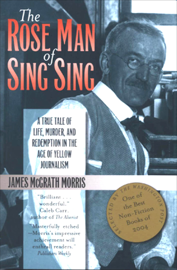 The Rose Man of Sing Sing - A True Tale of Life Murder and Redemption in the Age of Yellow Journalism - cover