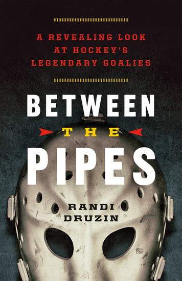 Between the Pipes - A Revealing Look at Hockey's Legendary Goalies - cover