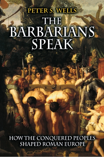The Barbarians Speak - How the Conquered Peoples Shaped Roman Europe - cover