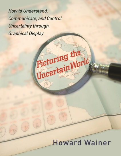 Picturing the Uncertain World - How to Understand Communicate and Control Uncertainty through Graphical Display - cover