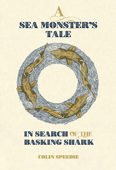 A Sea Monster's Tale - In Search of the Basking Shark - cover