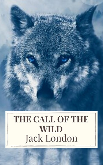 The Call of the Wild: The Original Classic Novel - cover