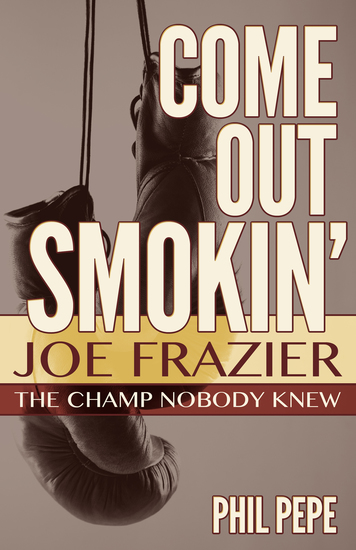 Come Out Smokin' - Joe Frazier: The Champ Nobody Knew - cover