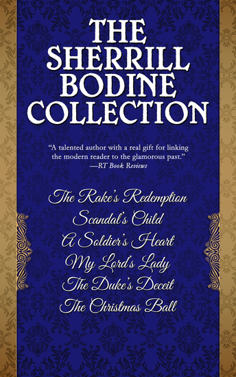 The Sherrill Bodine Collection - The Rake's Redemption Scandal's Child A Soldier's Heart My Lord's Lady The Duke's Deceit and The Christmas Ball - cover