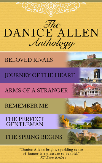 The Danice Allen Anthology - Beloved Rivals Journey of the Heart Arms of a Stranger Remember Me The Perfect Gentleman and The Spring Begins - cover