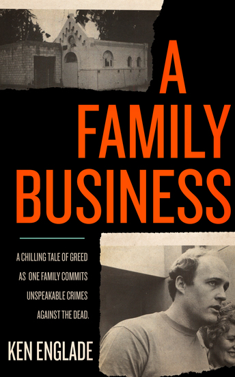 A Family Business - A Chilling Tale of Greed as One Family Commits Unspeakable Crimes Against the Dead - cover