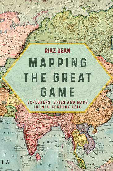 Mapping the Great Game - Explorers Spies and Maps in 19th-Century Asia - cover