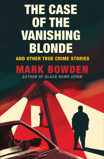 The Case of the Vanishing Blonde - And Other True Crime Stories - cover