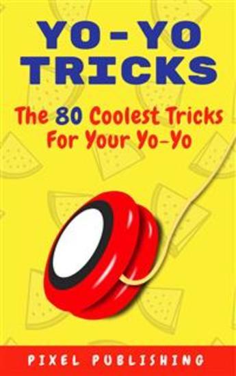 Yo-yo tricks - The 80 coolest tricks for your yo-yo - cover