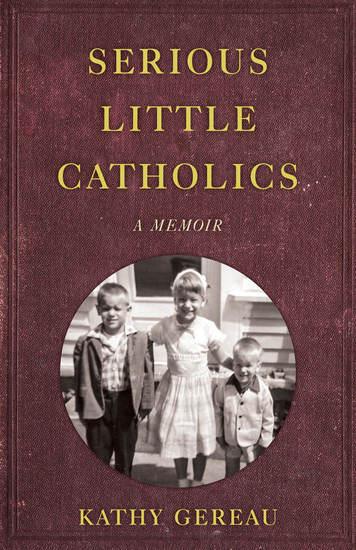 Serious Little Catholics - A Memoir - cover