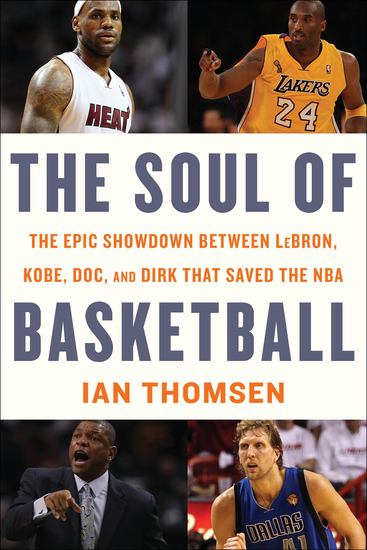 The Soul of Basketball - The Epic Showdown Between LeBron Kobe Doc and Dirk That Saved the NBA - cover