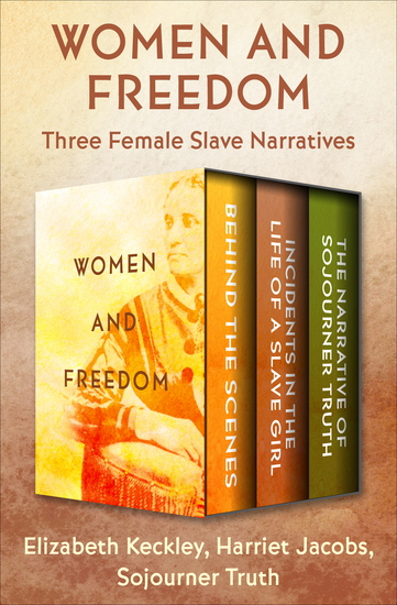 Women and Freedom - Three Female Slave Narratives - cover