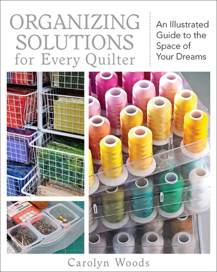 Organizing Solutions for Every Quilter - An Illustrated Guide to the Space of Your Dreams - cover