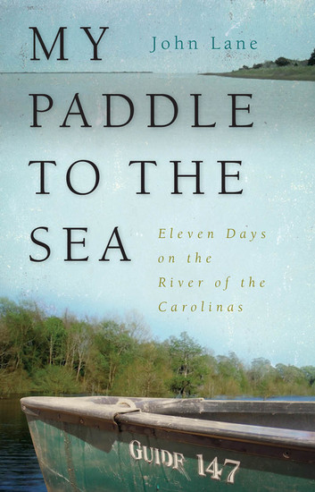 My Paddle to the Sea - Eleven Days on the River of the Carolinas - cover