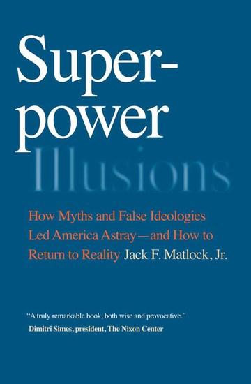 Superpower Illusions - How Myths and False Ideologies Led America Astray—and How to Return to Reality - cover