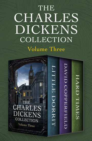 The Charles Dickens Collection Volume Three - Little Dorrit David Copperfield and Hard Times - cover