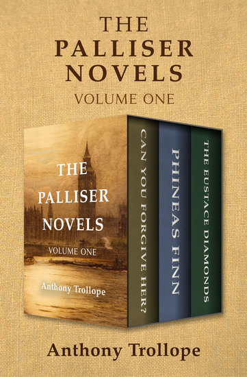 The Palliser Novels Volume One - Can You Forgive Her? Phineas Finn and The Eustace Diamonds - cover