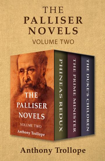 The Palliser Novels Volume Two - Phineas Redux The Prime Minister and The Duke's Children - cover