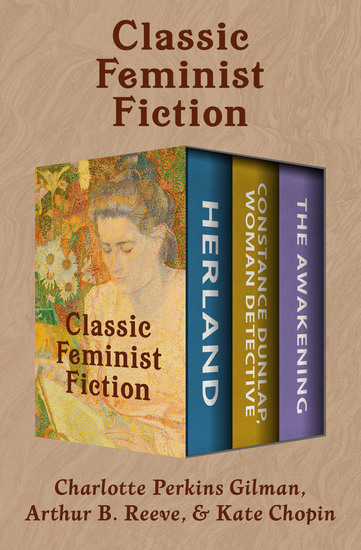 Classic Feminist Fiction - Herland; Constance Dunlap Woman Detective; and The Awakening - cover