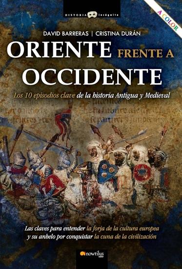 Oriente frente a Occidente - Los 10 episodios clave de la historia Antigua y Medieval - cover