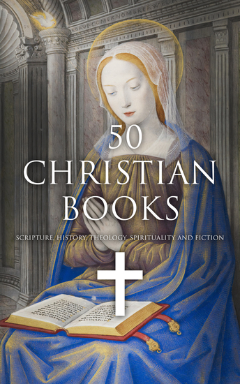 50 Christian Books: Scripture History Theology Spirituality and Fiction - cover