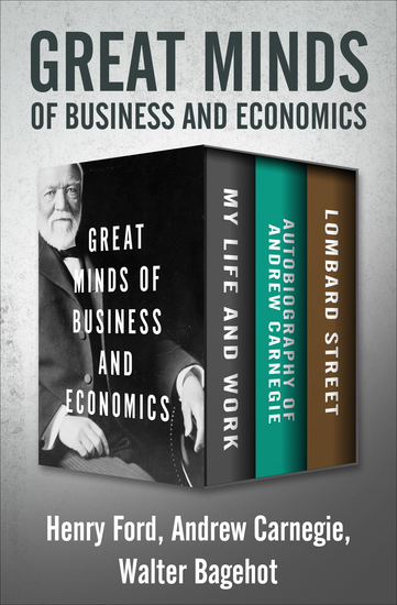 Great Minds of Business and Economics - My Life and Work Autobiography of Andrew Carnegie and Lombard Street - cover