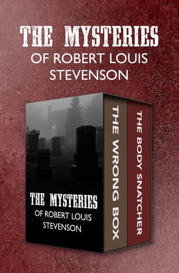 The Mysteries of Robert Louis Stevenson - The Wrong Box and The Body Snatcher - cover