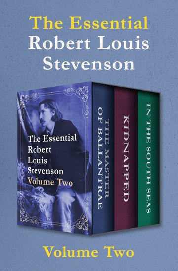 The Essential Robert Louis Stevenson Volume Two - The Master of Ballantrae Kidnapped and In the South Seas - cover