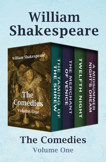 The Comedies Volume One - The Taming of the Shrew The Merchant of Venice Twelfth Night and A Midsummer Night's Dream - cover