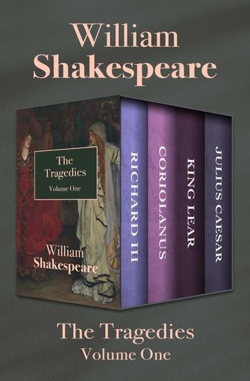 The Tragedies Volume One - Richard III Coriolanus King Lear and Julius Caesar - cover