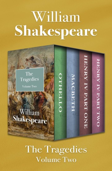 The Tragedies Volume Two - Othello Macbeth Henry IV Part One and Henry IV Part Two - cover
