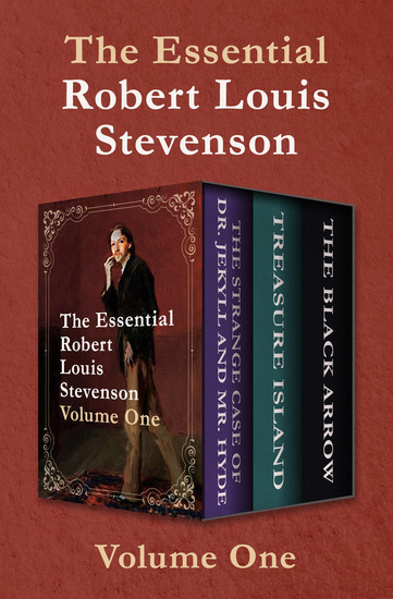The Essential Robert Louis Stevenson Volume One - The Strange Case of Dr Jekyll and Mr Hyde Treasure Island and The Black Arrow - cover