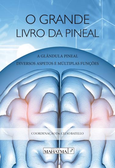 O Grande Livro da Pineal - A Glândula Pineal: Diversos Aspectos e Múltiplas Funções - cover
