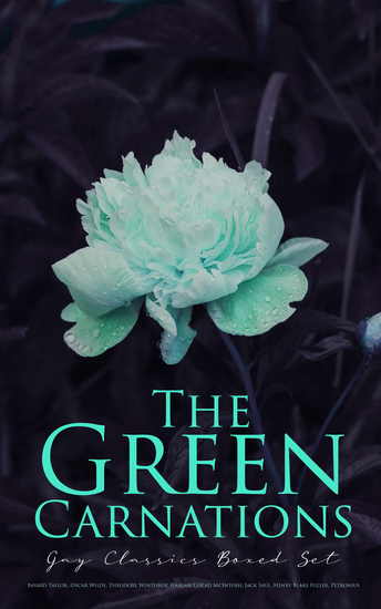 The Green Carnations: Gay Classics Boxed Set - The Picture of Dorian Gray Joseph and His Friend Cecil Dreeme The Sins of the Cities of the Plain… - cover