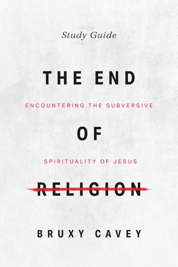 The End of Religion Study Companion - Encountering the Subversive Spirituality of Jesus - cover