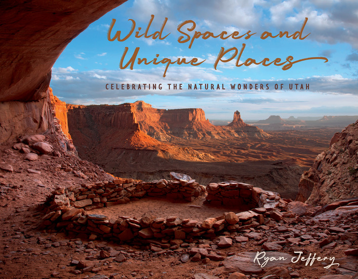 Wild Spaces and Unique Places - Celebrating the Natural Wonders of Utah - cover
