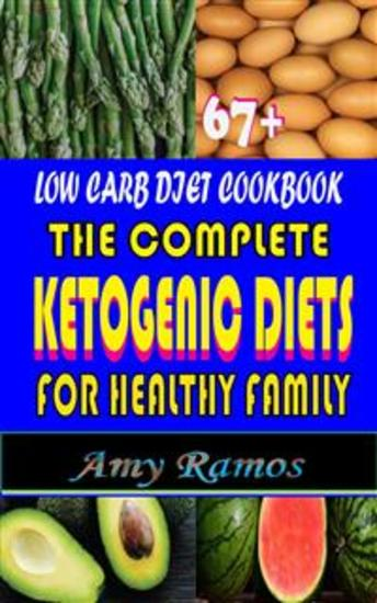 67+ Low Carb Diet CookBook: - The Complete Ketogenic Diets For Healthy Family - cover