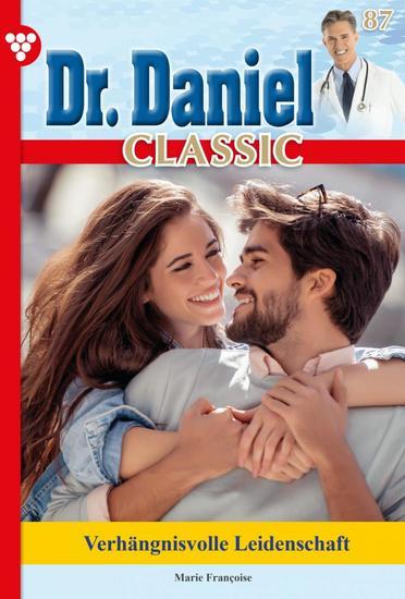 Dr Daniel Classic 87 – Arztroman - Verhängnisvolle Leidenschaft - cover