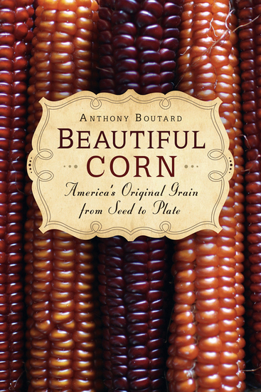 Beautiful Corn - America's Original Grain from Seed to Plate - cover