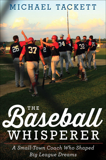 The Baseball Whisperer - A Small-Town Coach Who Shaped Big League Dreams - cover