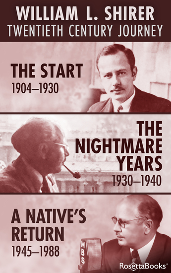 William L Shirer: Twentieth Century Journey - The Start 1904–1930; The Nightmare Years 1930–1940; A Native's Return 1945–1988 - cover