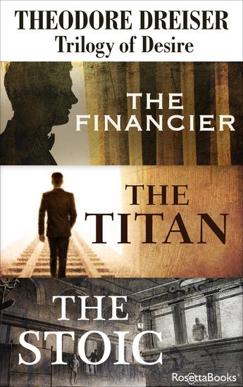 Trilogy of Desire - The Financier The Titan The Stoic - cover