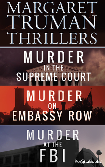 Margaret Truman Thrillers - Murder in the Supreme Court Murder on Embassy Row Murder at the FBI - cover