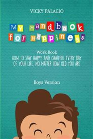 My Handbook For Happiness - How To Keep Yourself Happy And Grateful Every Day Of Your Life - cover