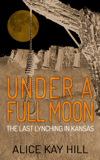 Under a Full Moon - The Last Lynching in Kansas - cover